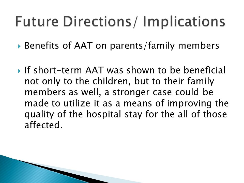  Benefits of AAT on parents/family members  If short-term AAT was shown to be beneficial not only to the children, but to their family members as we