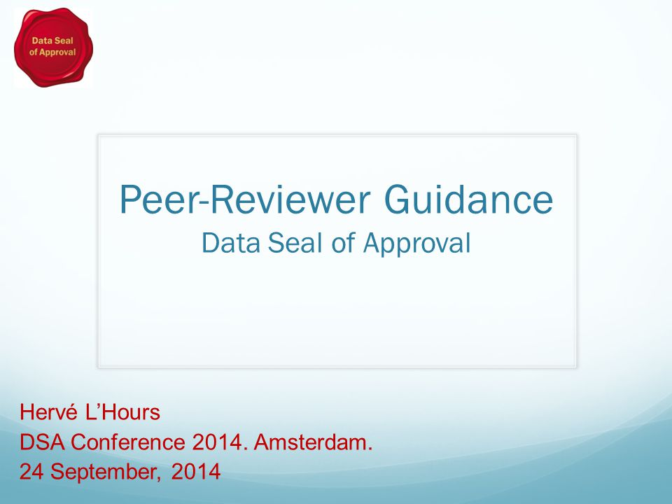 Peer-Reviewer Guidance Data Seal of Approval Hervé L'Hours DSA Conference 2014.