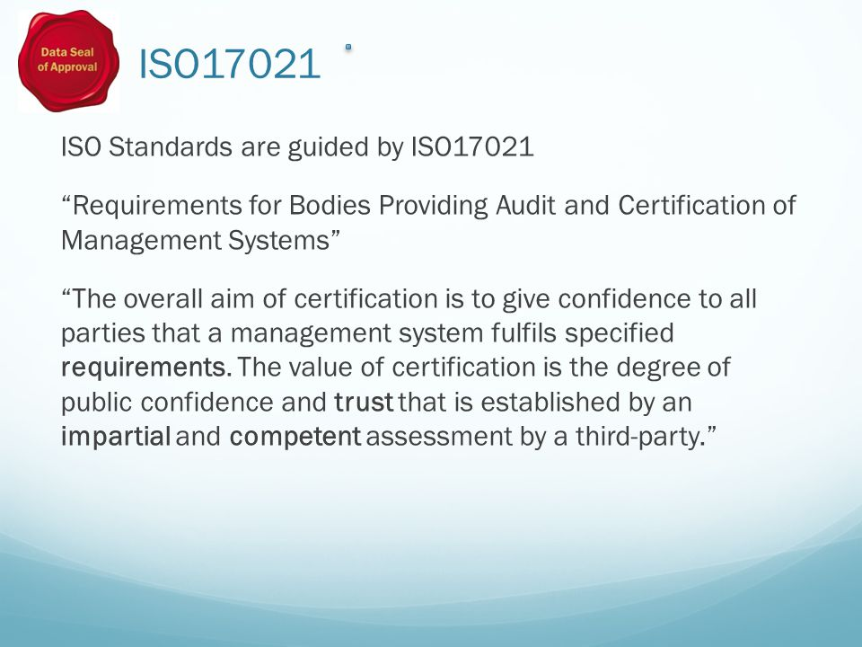 ISO17021 Where we differ Community-based collaboration, not legal entity No site visits Language Further changes to the DSA approach will be guided by advice from within the community and from wider collaboration such as that with WDS through RDA.