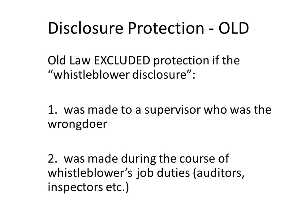 Disclosure Protection - OLD Old Law EXCLUDED protection if the whistleblower disclosure : 1.