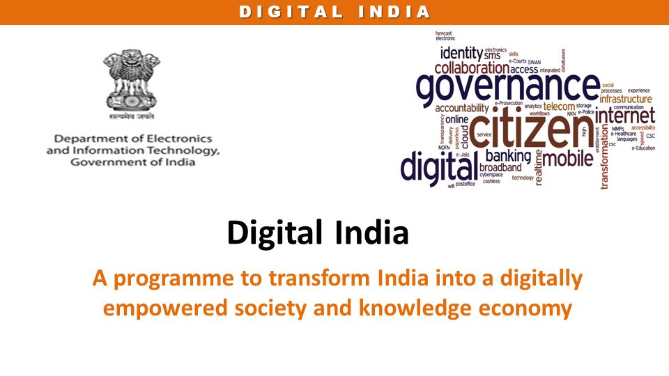 D I G I T A L I N D I A Digital India A programme to transform India into a digitally empowered society and knowledge economy