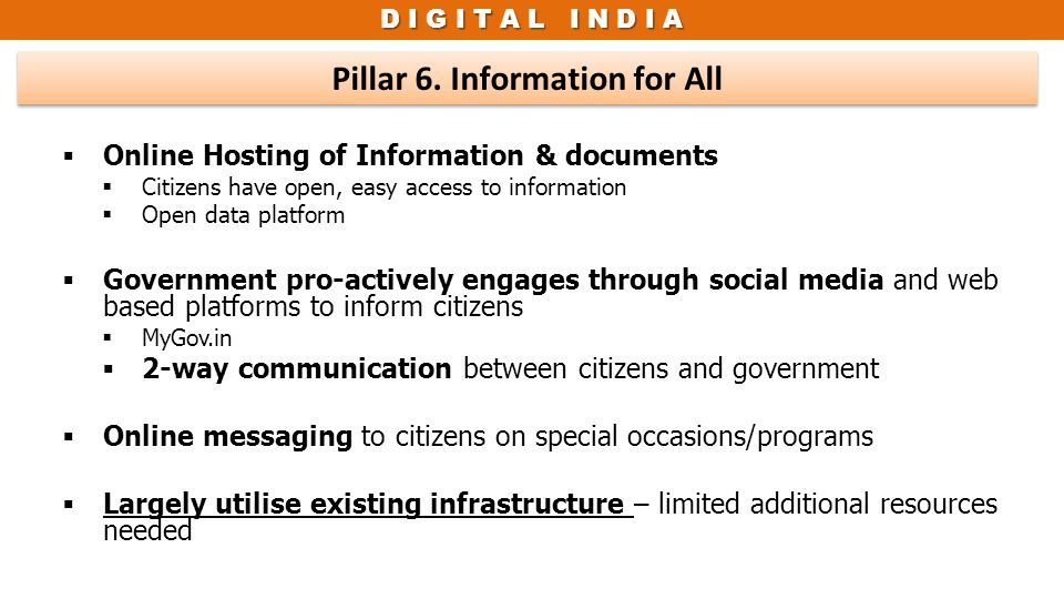 D I G I T A L I N D I A Pillar 6. Information for All  Online Hosting of Information & documents  Citizens have open, easy access to information  O