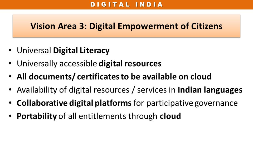 D I G I T A L I N D I A Universal Digital Literacy Universally accessible digital resources All documents/ certificates to be available on cloud Avail