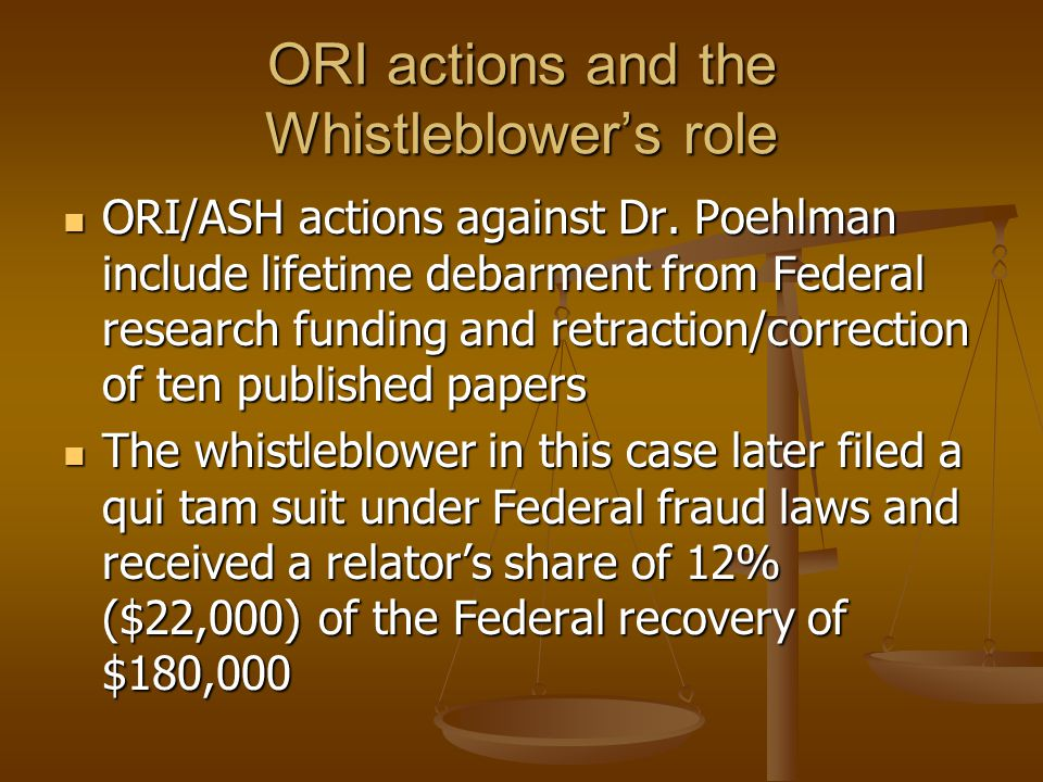 ORI actions and the Whistleblower's role ORI/ASH actions against Dr. Poehlman include lifetime debarment from Federal research funding and retraction/