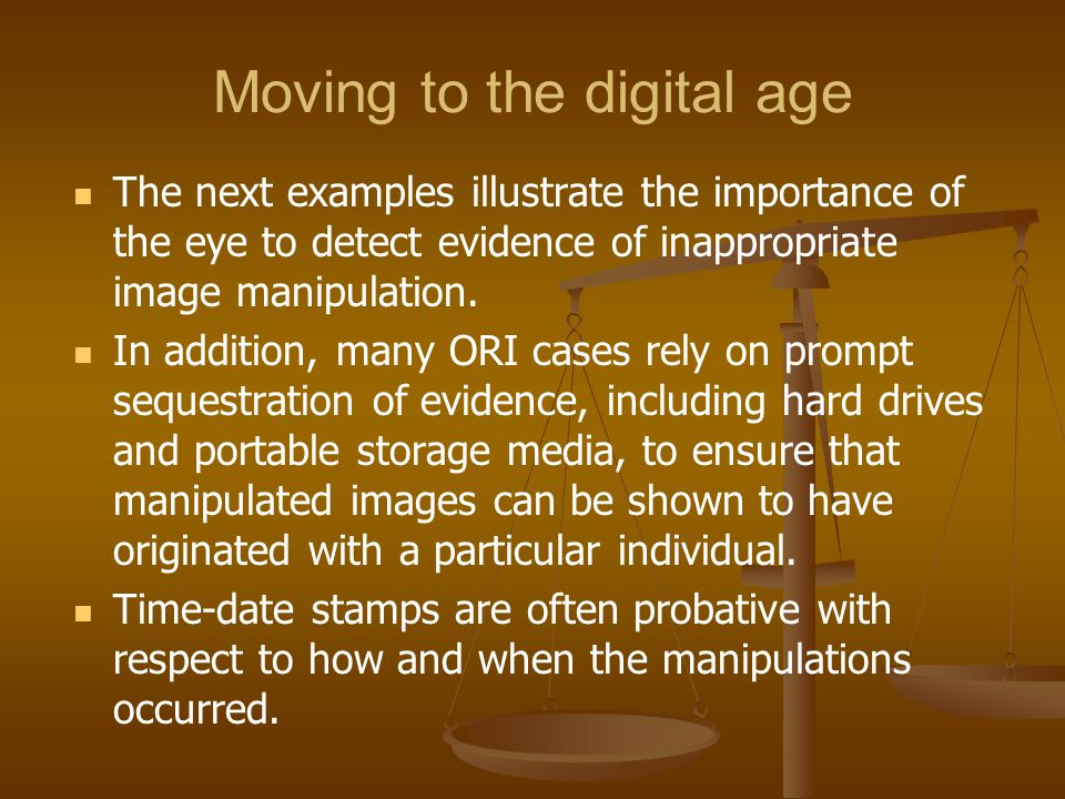 Moving to the digital age The next examples illustrate the importance of the eye to detect evidence of inappropriate image manipulation. In addition,