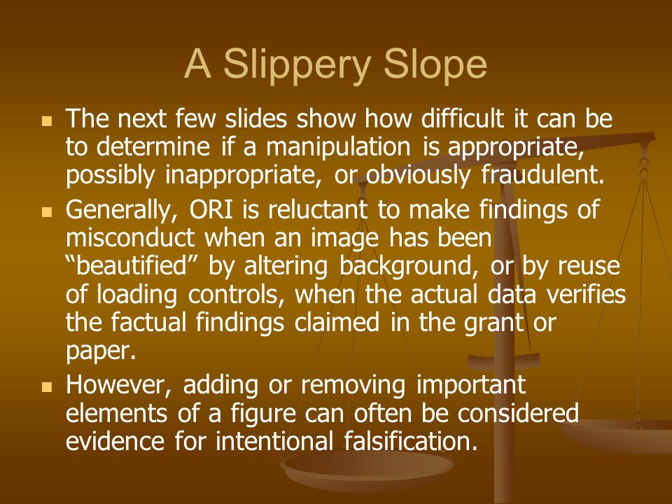 A Slippery Slope The next few slides show how difficult it can be to determine if a manipulation is appropriate, possibly inappropriate, or obviously
