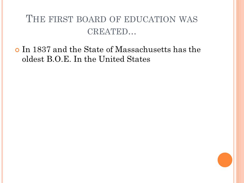 T HE FIRST BOARD OF EDUCATION WAS CREATED...