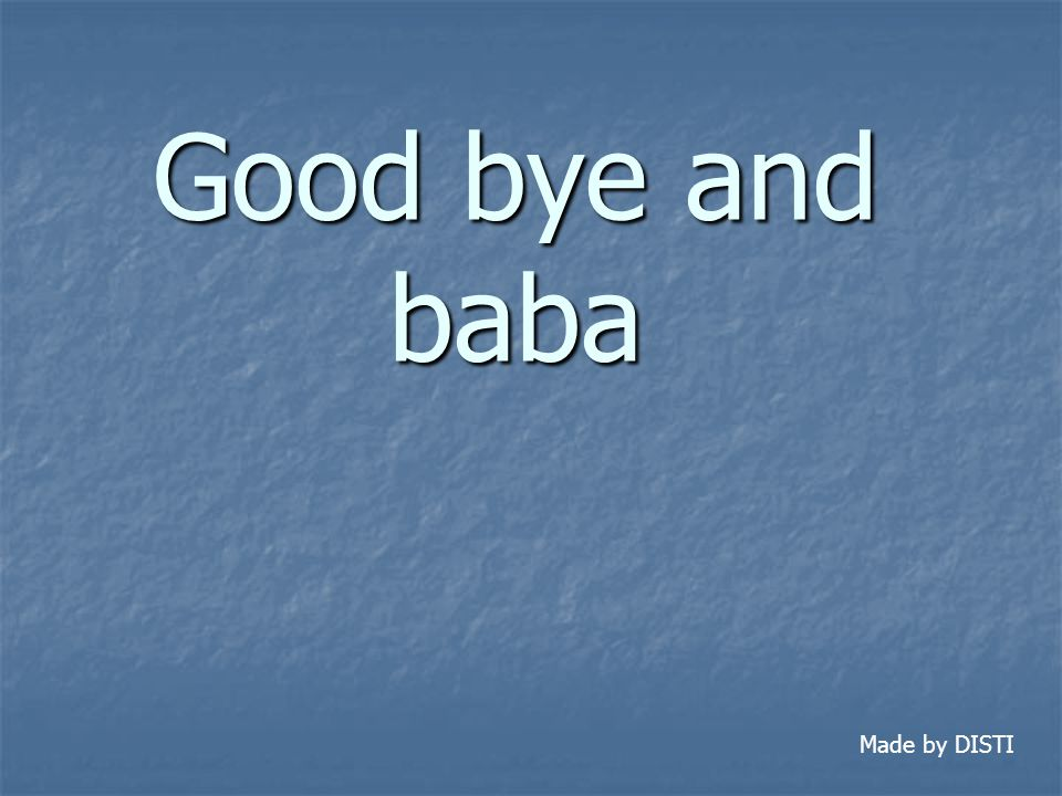 Good bye and baba Made by DISTI