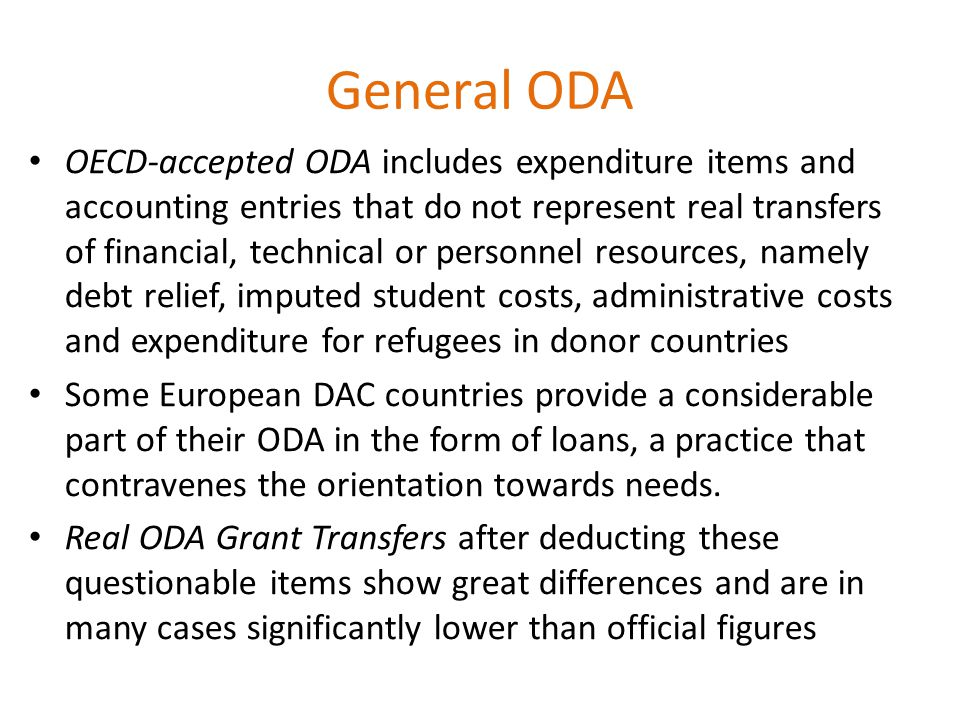 General ODA OECD-accepted ODA includes expenditure items and accounting entries that do not represent real transfers of financial, technical or person