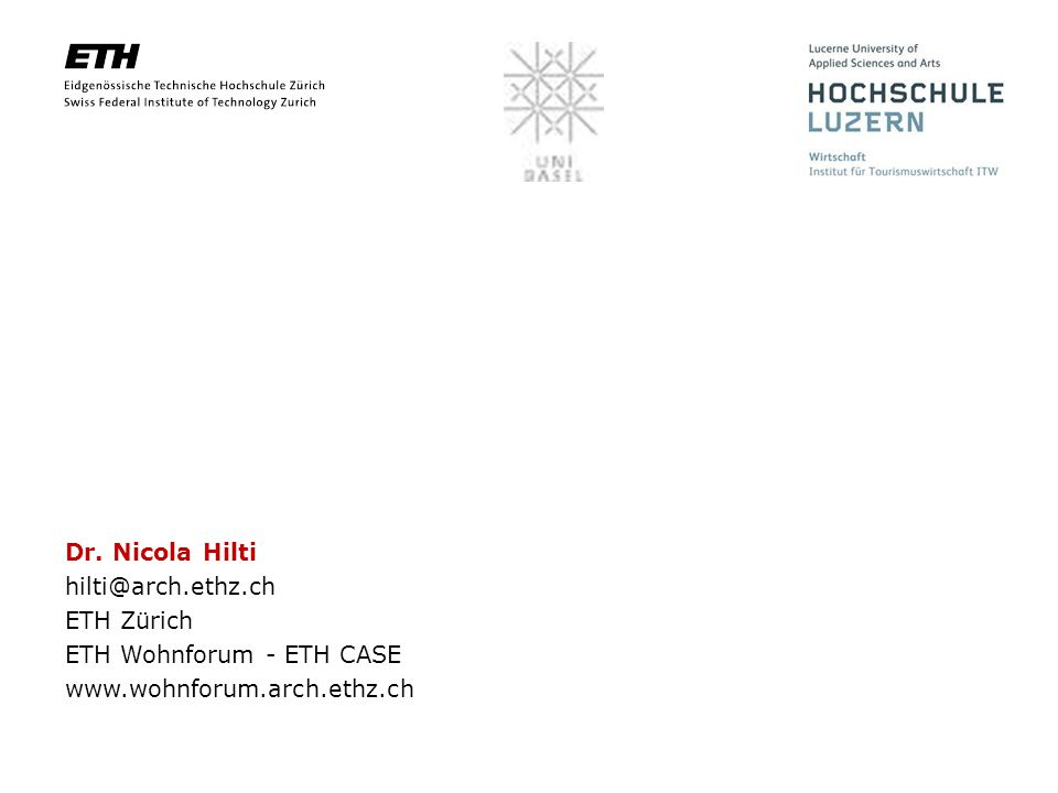 Dr. Nicola Hilti hilti@arch.ethz.ch ETH Zürich ETH Wohnforum - ETH CASE www.wohnforum.arch.ethz.ch