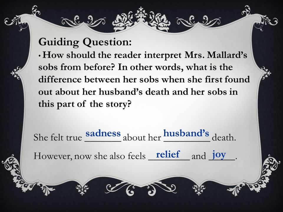 She felt true _______ about her _________ death. However, now she also feels ________ and _____. sadnesshusband's relief joy Guiding Question: How sho
