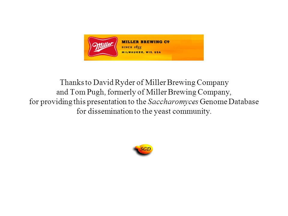 Thanks to David Ryder of Miller Brewing Company and Tom Pugh, formerly of Miller Brewing Company, for providing this presentation to the Saccharomyces
