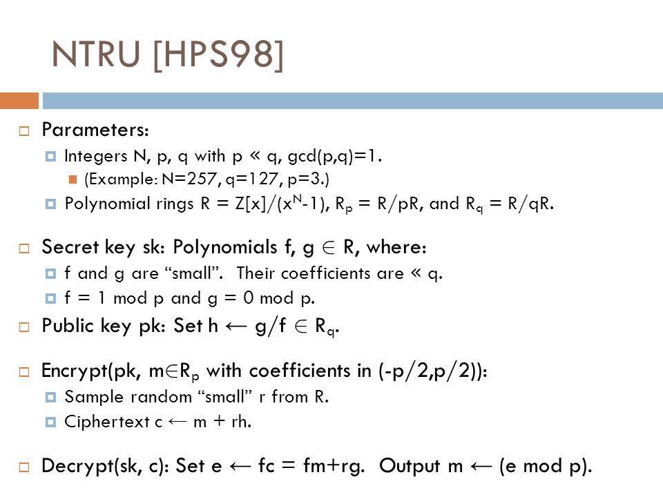 NTRU [HPS98]  Parameters:  Integers N, p, q with p « q, gcd(p,q)=1.