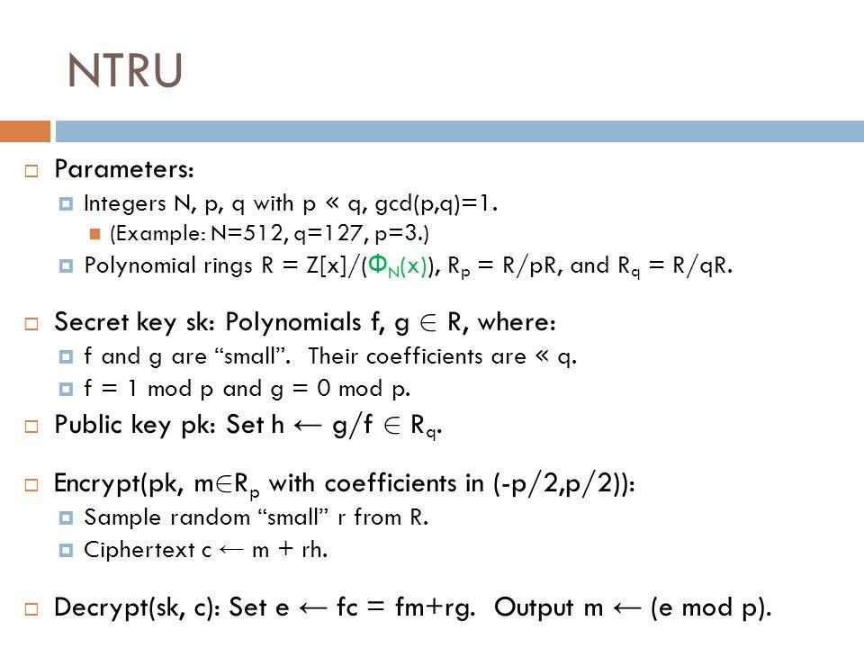 NTRU  Parameters:  Integers N, p, q with p « q, gcd(p,q)=1.