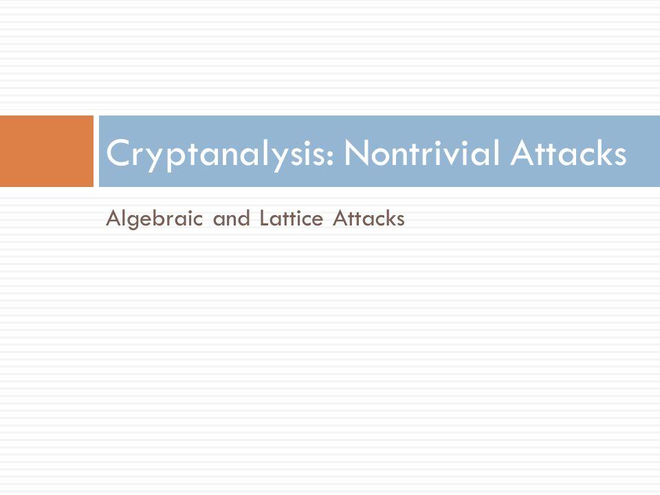 Algebraic and Lattice Attacks Cryptanalysis: Nontrivial Attacks