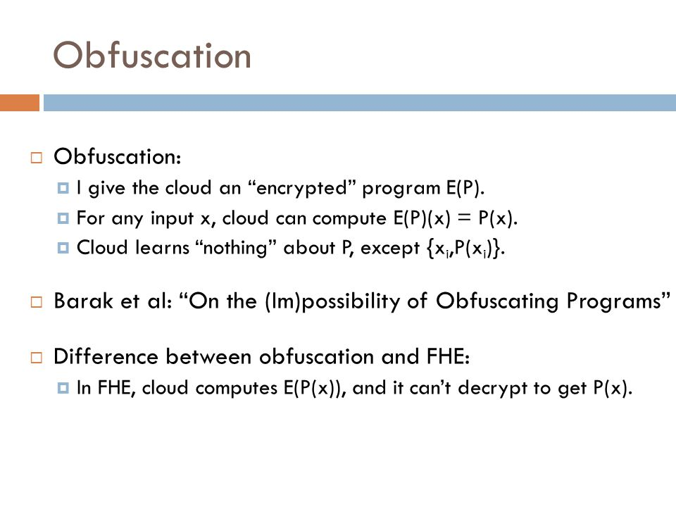  Obfuscation:  I give the cloud an encrypted program E(P).