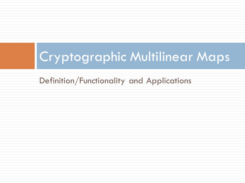 Definition/Functionality and Applications Cryptographic Multilinear Maps