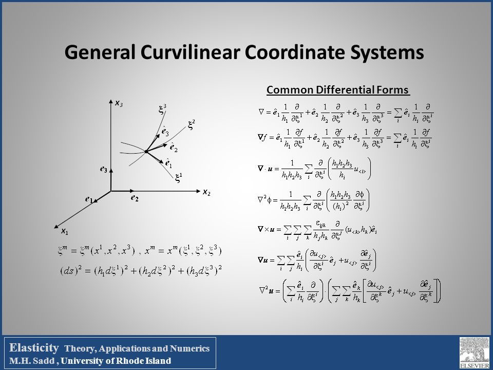General Curvilinear Coordinate Systems Common Differential Forms Elasticity Theory, Applications and Numerics M.H. Sadd, University of Rhode Island