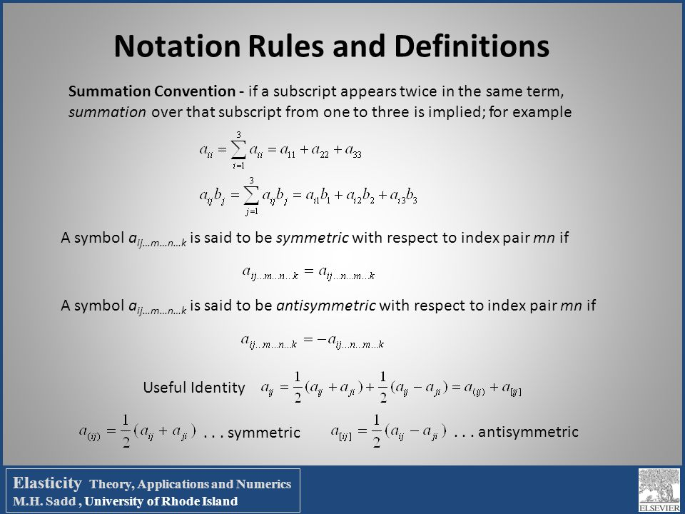 Notation Rules and Definitions Summation Convention - if a subscript appears twice in the same term, summation over that subscript from one to three i