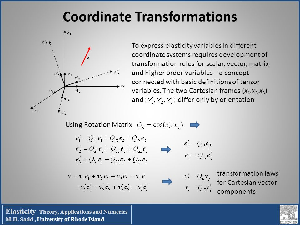 Coordinate Transformations v e1e1 e3e3 e2e2 e3e3 e2e2 e1e1 x3x3 x1x1 x2x2 x1x1 x2x2 x3x3 To express elasticity variables in different coordinate syste