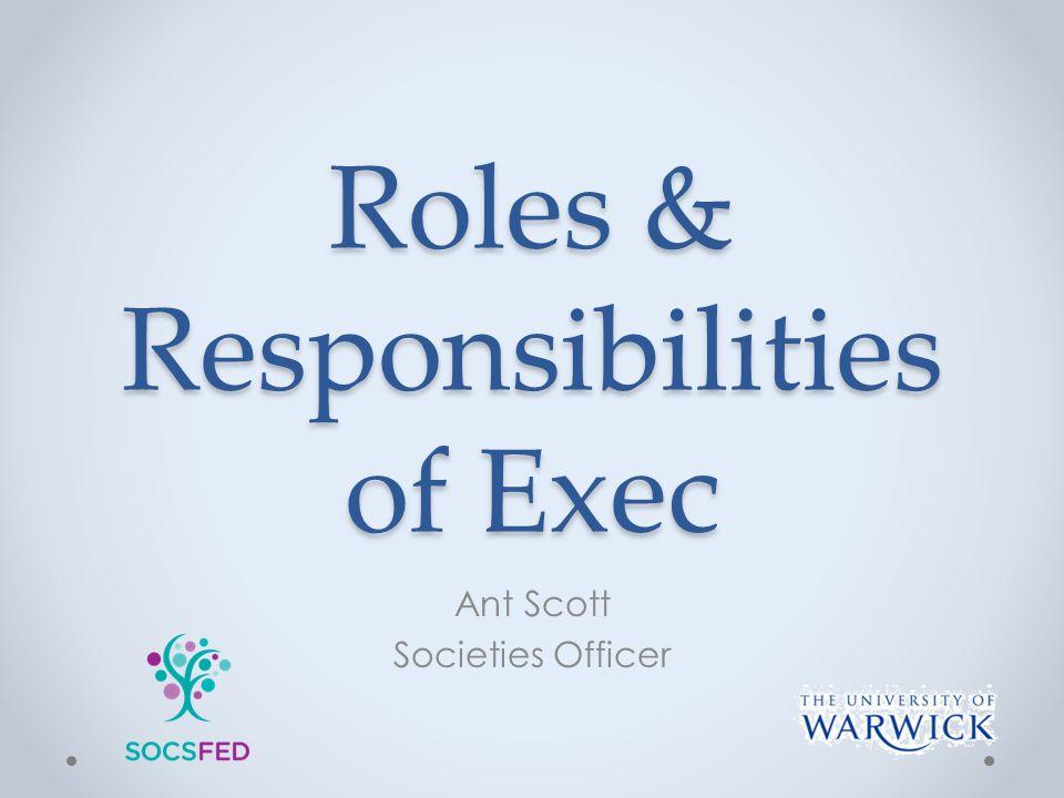 Roles & Responsibilities of Exec Ant Scott Societies Officer