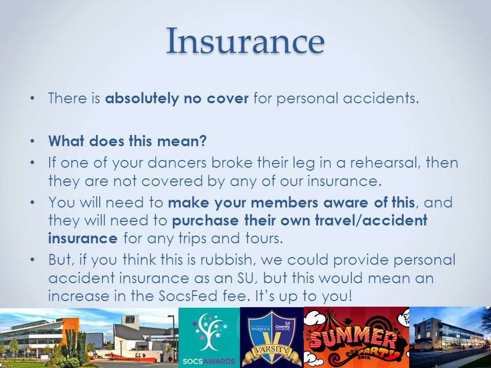 Insurance There is absolutely no cover for personal accidents.