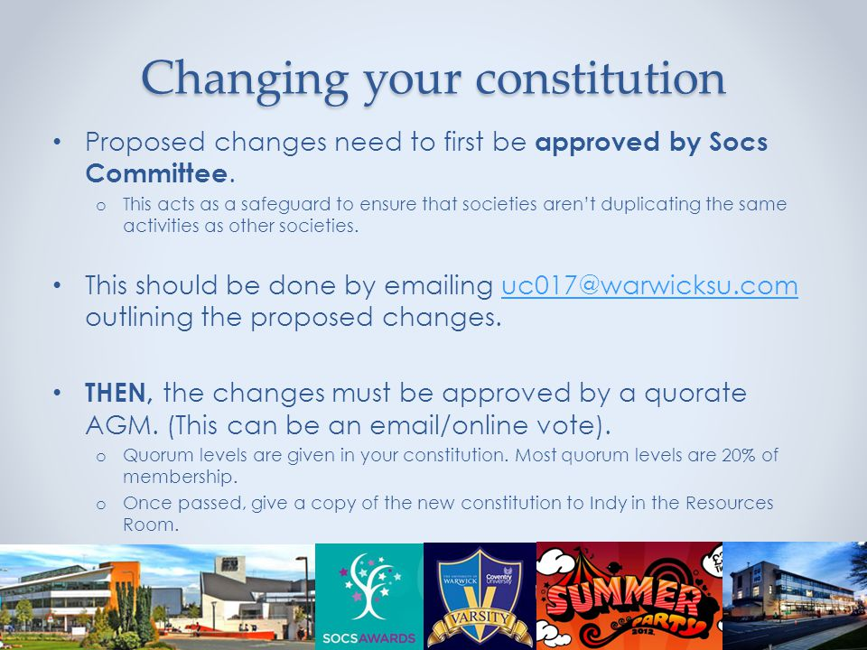 Changing your constitution Proposed changes need to first be approved by Socs Committee.