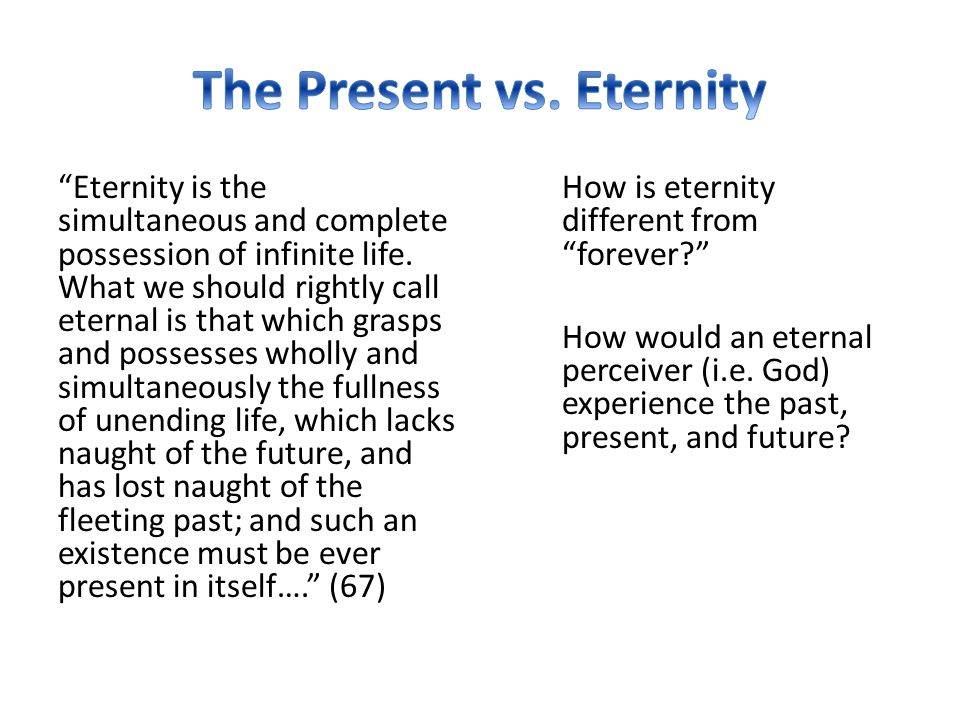 Eternity is the simultaneous and complete possession of infinite life.