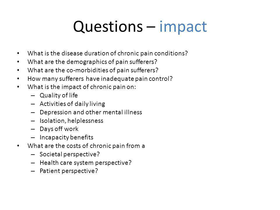 Questions – impact What is the disease duration of chronic pain conditions.