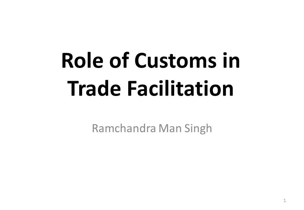 Role of Customs in Trade Facilitation Ramchandra Man Singh 1