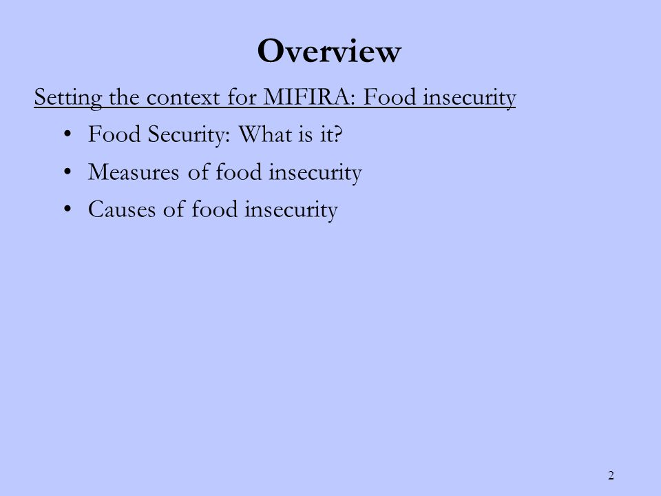 Overview 2 Setting the context for MIFIRA: Food insecurity Food Security: What is it.