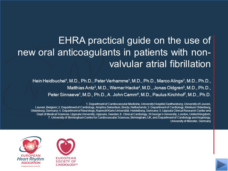 EHRA practical guide on the use of new oral anticoagulants in patients with non- valvular atrial fibrillation Hein Heidbuchel 1, M.D., Ph.D., Peter Ve