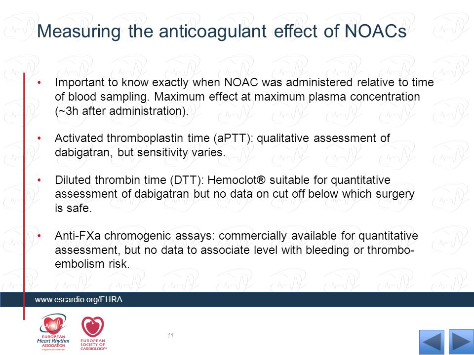 Measuring the anticoagulant effect of NOACs Important to know exactly when NOAC was administered relative to time of blood sampling. Maximum effect at