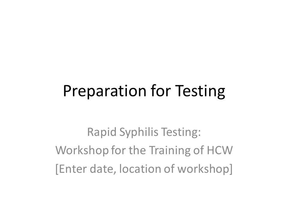 Preparation for Testing Rapid Syphilis Testing: Workshop for the Training of HCW [Enter date, location of workshop]