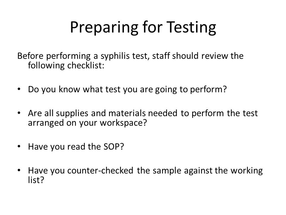 Preparing for Testing Before performing a syphilis test, staff should review the following checklist: Do you know what test you are going to perform?