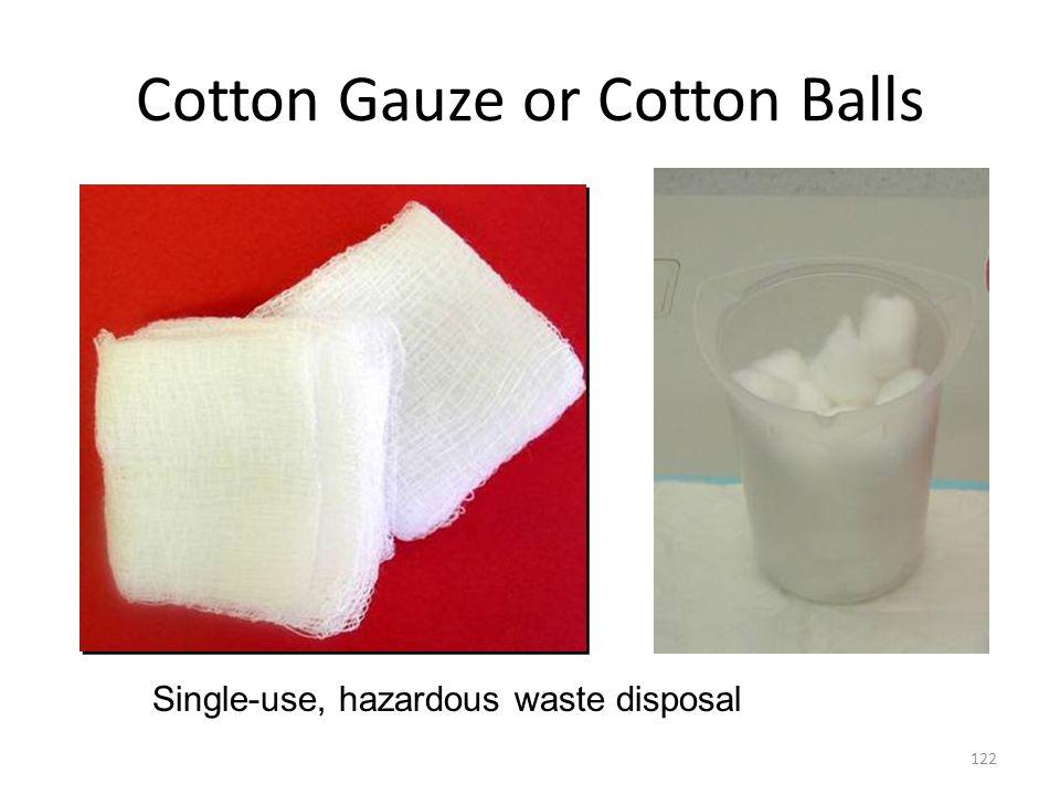 Cotton Gauze or Cotton Balls 122 Single-use, hazardous waste disposal