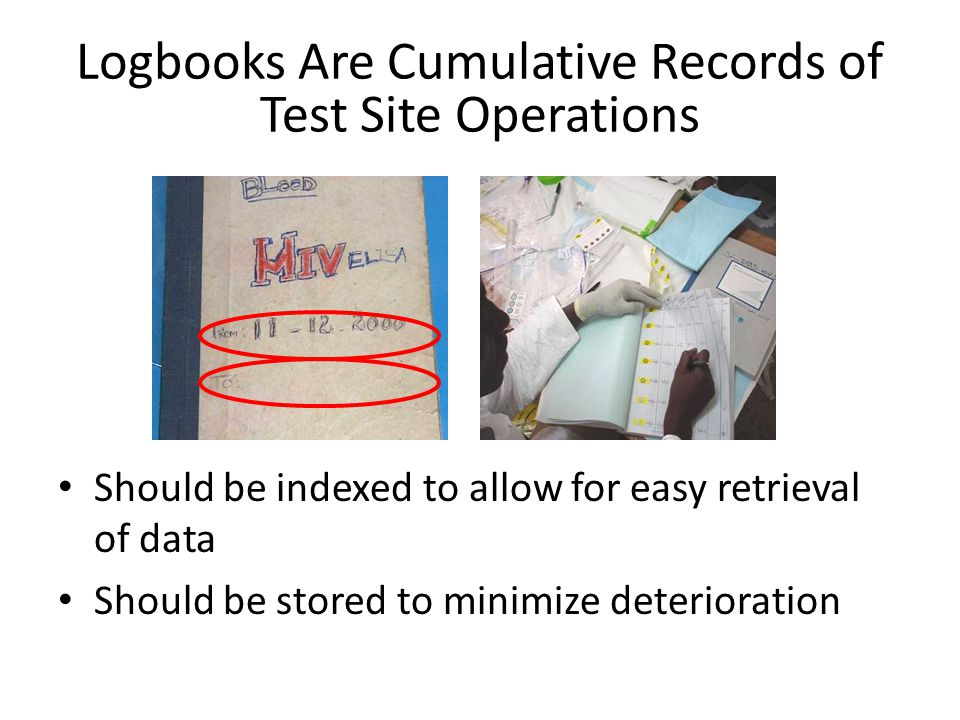 Should be indexed to allow for easy retrieval of data Should be stored to minimize deterioration Logbooks Are Cumulative Records of Test Site Operatio