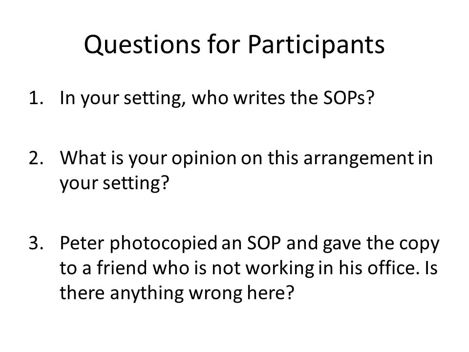 Questions for Participants 1.In your setting, who writes the SOPs? 2.What is your opinion on this arrangement in your setting? 3.Peter photocopied an