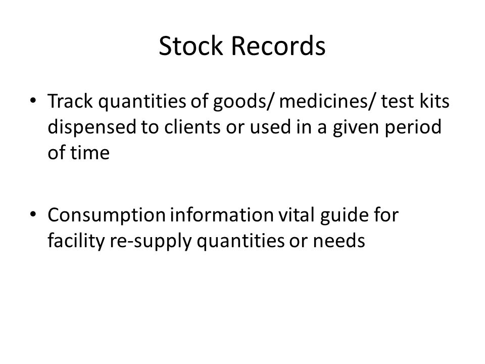 Stock Records Track quantities of goods/ medicines/ test kits dispensed to clients or used in a given period of time Consumption information vital gui