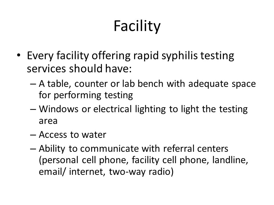 Facility Every facility offering rapid syphilis testing services should have: – A table, counter or lab bench with adequate space for performing testi