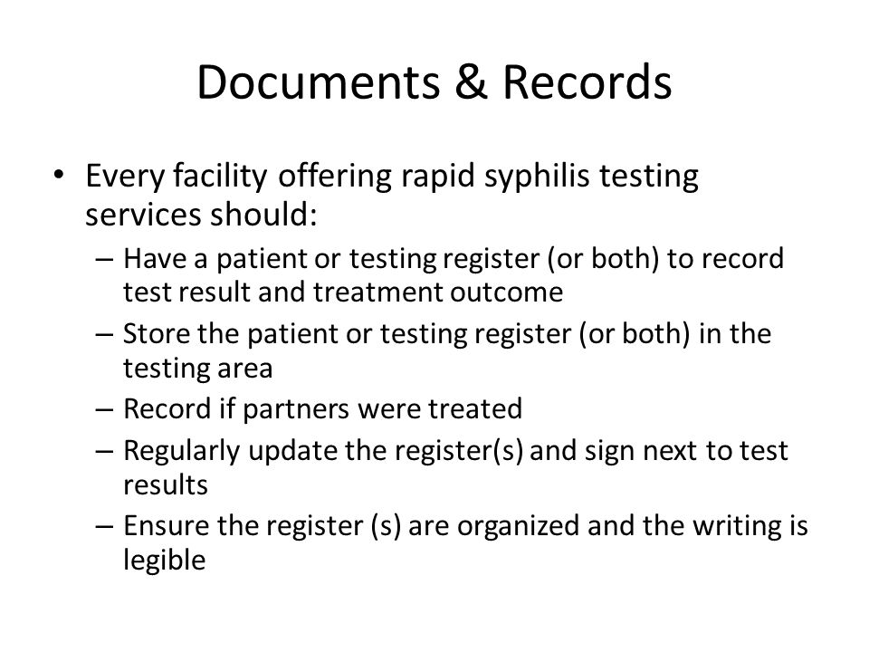 Documents & Records Every facility offering rapid syphilis testing services should: – Have a patient or testing register (or both) to record test resu