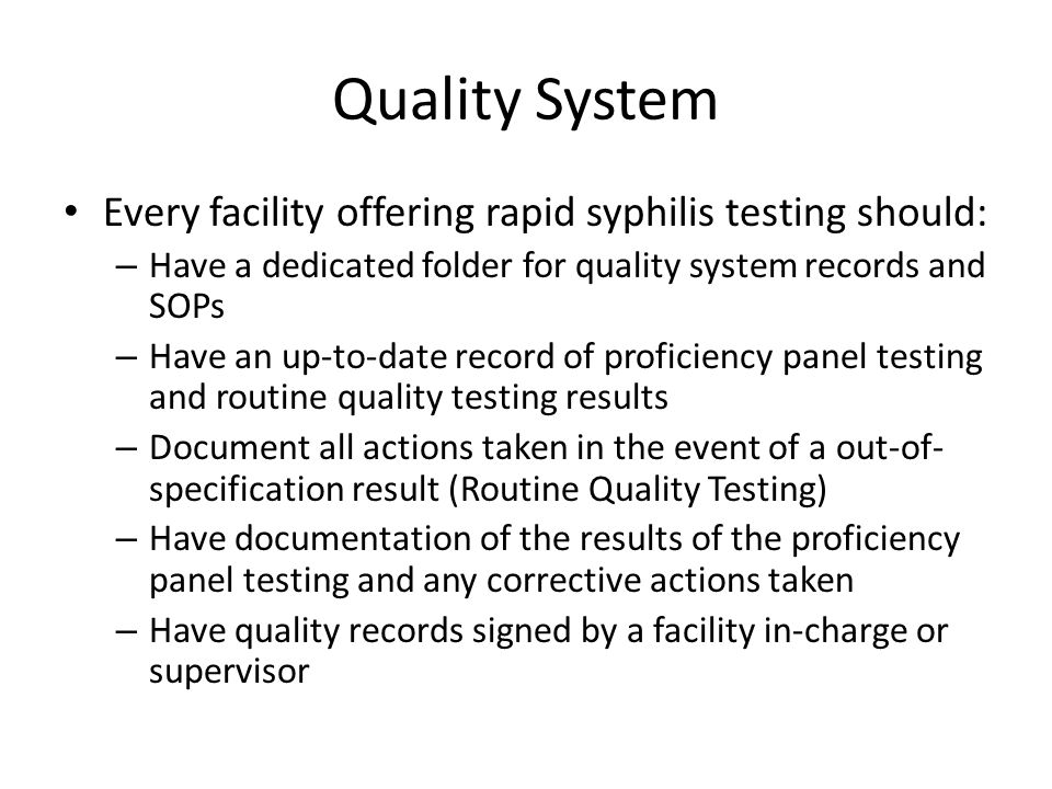 Quality System Every facility offering rapid syphilis testing should: – Have a dedicated folder for quality system records and SOPs – Have an up-to-da