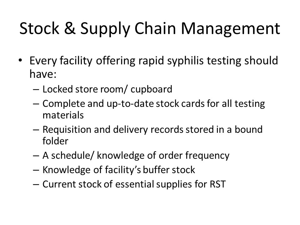 Stock & Supply Chain Management Every facility offering rapid syphilis testing should have: – Locked store room/ cupboard – Complete and up-to-date st