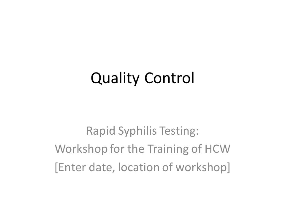 Quality Control Rapid Syphilis Testing: Workshop for the Training of HCW [Enter date, location of workshop]