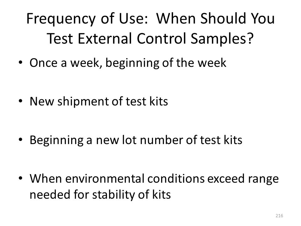 Frequency of Use: When Should You Test External Control Samples? Once a week, beginning of the week New shipment of test kits Beginning a new lot numb