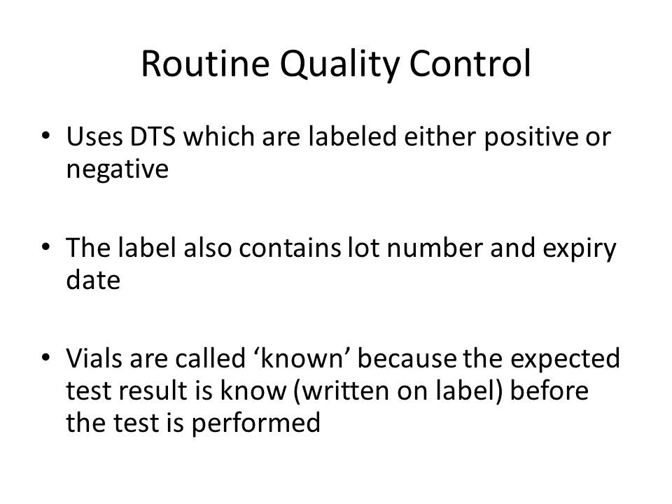 Routine Quality Control Uses DTS which are labeled either positive or negative The label also contains lot number and expiry date Vials are called 'kn