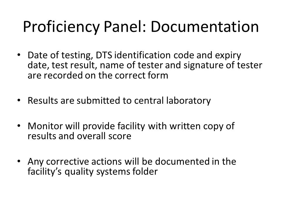Proficiency Panel: Documentation Date of testing, DTS identification code and expiry date, test result, name of tester and signature of tester are rec