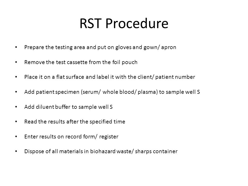 RST Procedure Prepare the testing area and put on gloves and gown/ apron Remove the test cassette from the foil pouch Place it on a flat surface and l