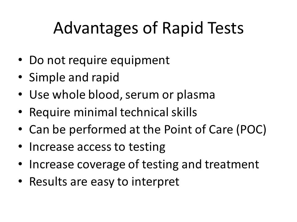 Advantages of Rapid Tests Do not require equipment Simple and rapid Use whole blood, serum or plasma Require minimal technical skills Can be performed