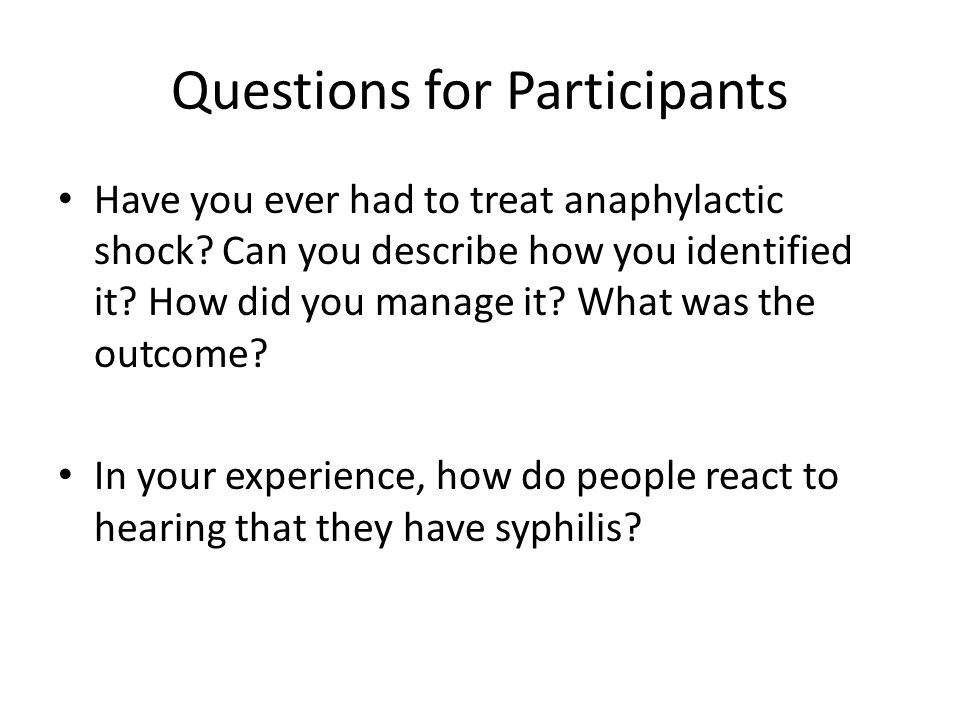 Questions for Participants Have you ever had to treat anaphylactic shock? Can you describe how you identified it? How did you manage it? What was the